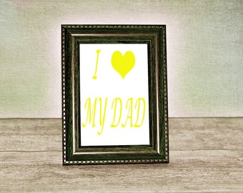 I Love Heart My Dad Download Printable Inspiration Yellow Text Quote Word Wall Art Bedroom Father Daughter Best Life Print