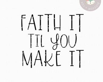 Religious SVG, Faith it till you make it SVG, Faith it, Jesus Svg, Christian Svg, Bible, Children of God, Faith Svg, Have Faith SVG, Prayer