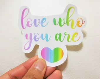 Love Who You Are Rainbow Gay Pride LGBTQ Empowerment Sticker Self Love