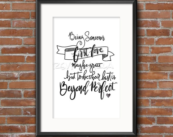 Being someone's first love, hand lettered prints to hang at home, work or a gift! Immediate download. Meaningful wall art.
