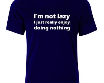 I'm Not Lazy T-Shirt - available in many sizes and colors