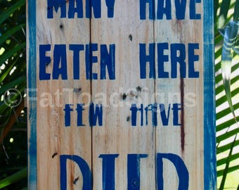 Many Have Eaten Here Few Have Died Reclaimed Timber Sign, Rustic Wood Kitchen Sign, Handmade, Hand Painted, Fun Sign