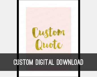 Custom Quote Wall Art Digital Download Faux Gold Foil, Pink, Blush, Glitter Gold, Rose and Gold, Quote Prints, inspirational  quotes