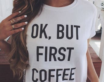 Ok, But First Coffee Graphic Tee Shirt