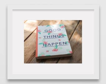 Good things happen, photography download, Inspire, Inspiration, Inspirational Print, Inspirational Quote, Typography, Motivation, Home Decor