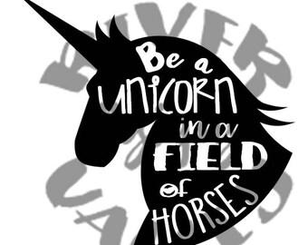 Be a unicorn in a field of horses, SVG, PDF, JPG, cutting files, printables, custom design, cricut, cameo,