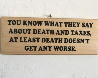 Quote Wood Plaque Sign You Knowwhat They Say About And Taxes