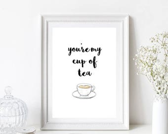 You're My Cup Of Tea Quote/Home/Kitchen Print