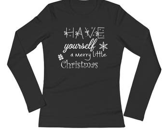 Have Yourself a Merry Little Christmas Shirt -Ladies' Christmas Long Sleeve Black T-Shirt