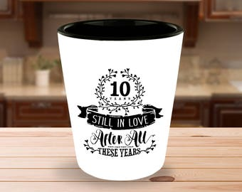 10th Wedding Anniversary Shot Glass - Still In Love 10 Years - 1.5 oz Ceramic Shotglass