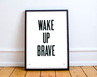 Wake up Brave: Limited Edition Typographic Poster