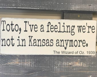 Toto, I've a feeling we're not in Kansas anymore. The Wizard of Oz, Wooden Wall Sign, Movie Quote