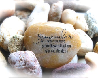 Remember Who You Were Before The World Told You Who You Should Be ~ Engraved Rock