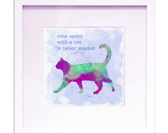 """Time Spent With A Cat Is Never Wasted - 12"""" x 12"""" HD Digital Print"""