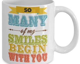 Inspirational Mug - So Many Of My Smiles Begin With You, Inspirational Mug Quote, Inspirational Gift Mug, My Smiles Begin With You - Q0111