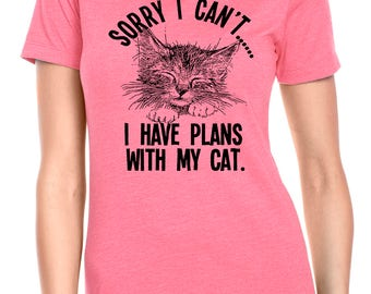 Sorry I can't...I have plans with my Cat Women's Poly-Cotton T-shirt