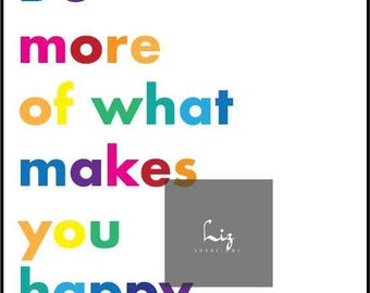 Do more of what makes you happy quotes colourful printable