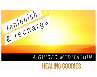 Replenish and Recharge Your Energy, A Guided Meditation – Instant Download