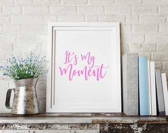 It's My Moment in pink - Printable Office Quote - Printable Wall Décor - Printable Motivational Art