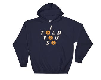 I Told You So Bitcoin Hooded Sweatshirt // Digital Currency Hoodie // Cryptocurrency Sweatshirt // Blockchain Bitcoin // Virtual Currency