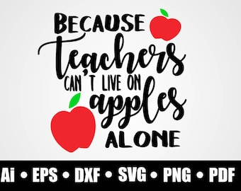 Because teachers can't live on apples alone / SVG / Dxf / Png / Eps / Ai / Pdf / Circuit cutting file / printable / silhouette / digital