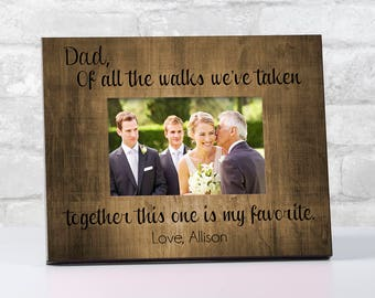 Personalized Father of the Bride Gift, Dad Wedding Picture Frame for Dad from Daughter, Dad Of All The Walks We've Taken Frame, 4x6 Frame