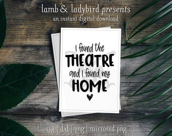 I Found the Theatre and I Found My Home - Theatre, Audra McDonald Quote Design (PNG, SVG, DXF Instant Digital Download)