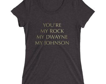 You're My Rock My Dwayne My Johnson Shirt | Funny Womens You Are My Rock T-shirt | The Rock Dwayne Johnson Humor Shirt