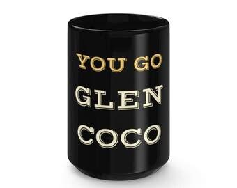 You Go Glen Coco Mug 15Oz -  RacerBack Mug, Funny Mug, Gift Idea For Valentine, Gift for Women