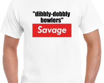 Dibbly-dobbly Bowlers Savage T Shirt