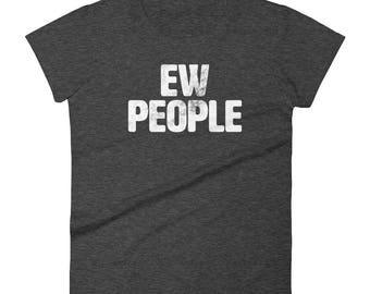Ew People Funny T Shirt Women's
