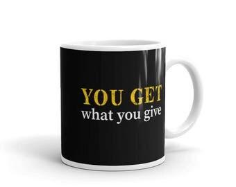 karma mug, You get what you give Mug, positive thinking, karma hits, i saw that