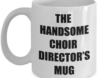 Handsome Choir Director Mug - Coffee Cup Gift Present for Choir Directors
