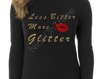Less Bitter More Glitter Long Sleeve T-Shirt