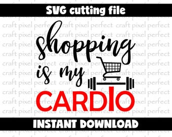 Shopping Is My Cardio Svg, Shopping Svg Files, Holiday Shopping Svg, Funny Shirt Svg, Funny Quotes Cut Files, Svg Quotes, Cardio Svg