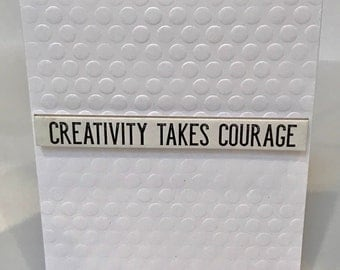 CREATIVITY TAKES COURAGE - Greeting Card