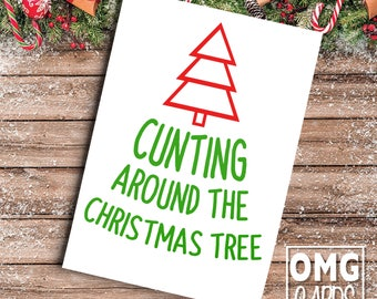 Rude Christmas Card - Cunting Around The Christmas Tree Cunt Card