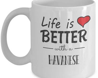 Havanese Lover. Life Is Better With A Havanese. Best Havanese Dog Mug. 11oz 15oz Coffee Mug.
