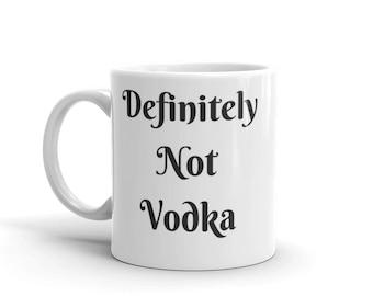 "Definitely Not Vodka"" Humor Mug made in the USA"