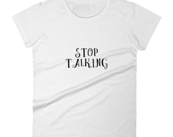 Stop Talking Women's short sleeve t-shirt