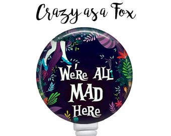 """Alice in Wonderland """"We're all Mad Here"""" Retractable Badge Holder, Badge Reel, Lanyard, Stethoscope ID Tag, Nurse, RN, MD, Student  Gift"""