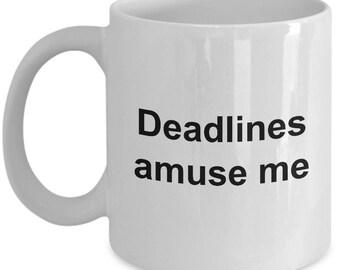 Deadlines amuse me. Coffee mug cup.