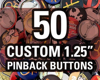 "50 Custom 1.25"" Buttons - Made Using High Quality Laser Prints!"
