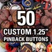 """50 Custom 1.25"""" Buttons - Made Using High Quality Laser Prints!"""