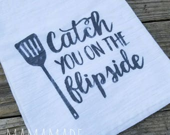 Catch you on the Flipside | Kitchen Towel - Hostess Gift | White Elephant Gift | Housewarming | Christmas | New Home
