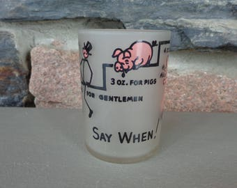 """Vintage Used Shot Glass """"Say When!"""" Frosted Painted 4 Oz. Whimsical Barware Glass"""