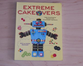Extreme Cakeovers by Rick and Sasha Reichart Make Showstopping Desserts from Store Bought Ingredients