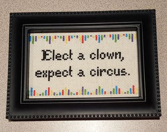 Elect a clown, expect a circus framed cross stitch