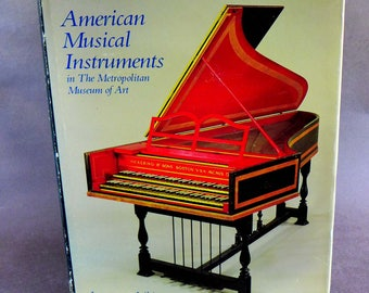 American Musical Instruments in the Metropolitan Museum of Art by Laurence Libin, 1985. Antique Musical Instruments