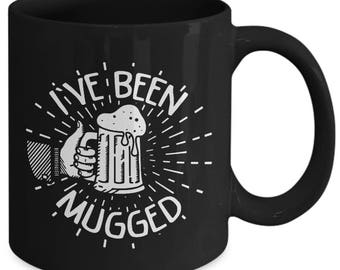 I've Been Mugged Beer Booze Drinking Coffee Mug